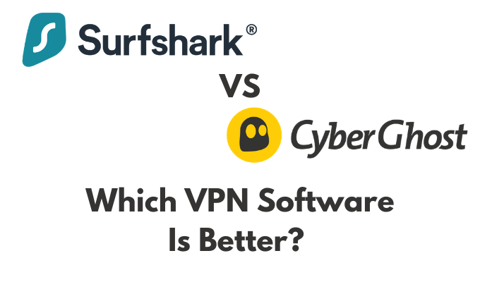 Surfshark Vs Cyberghost: Which Is the Best VPN Software?