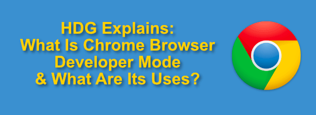 What Is Chrome Developer Mode & What Are Its Uses?