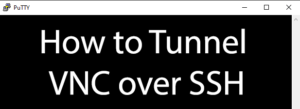 How to Tunnel VNC over SSH