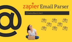 The Zapier Email Parser: 3 Creative Ways to Use It