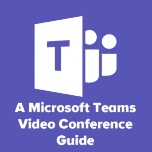 A Microsoft Teams Video Conference Guide