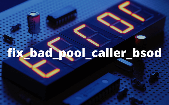 How to Fix a Bad Pool Caller BSOD on Windows